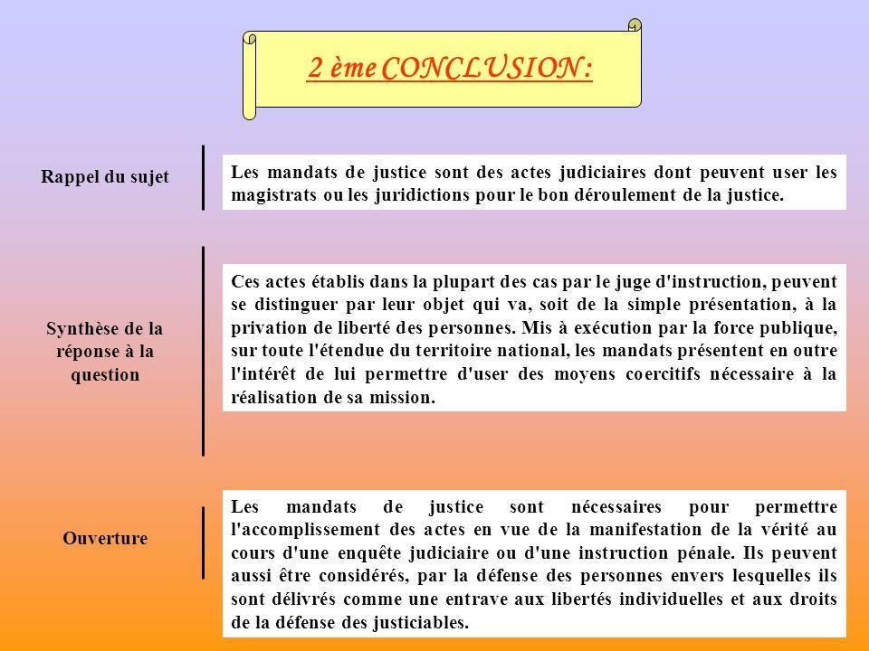 2 ème CONCLUSION : Les mandats de justice sont des actes judiciaires dont peuvent user les magistrats ou les juridictions pour le bon déroulement de la justice.