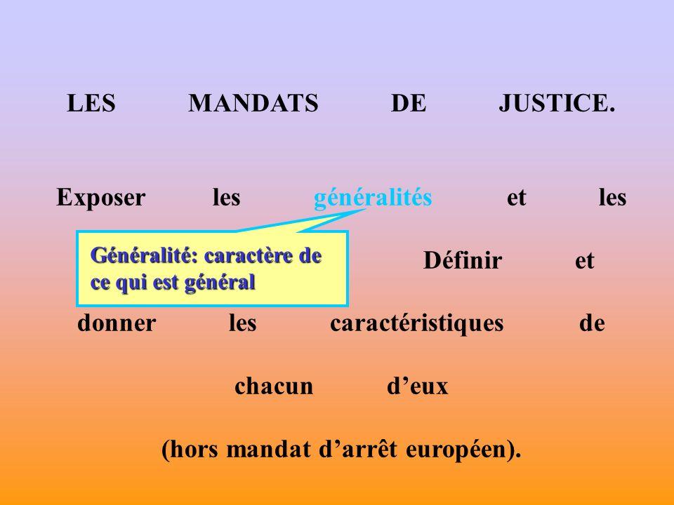 LES MANDATS DE JUSTICE. Exposer les généralités et les règles communes.
