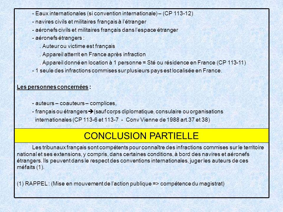 CONCLUSION PARTIELLE Les tribunaux français sont compétents pour connaître des infractions commises sur le territoire national et ses extensions, y compris, dans certaines conditions, à bord des navires et aéronefs étrangers.