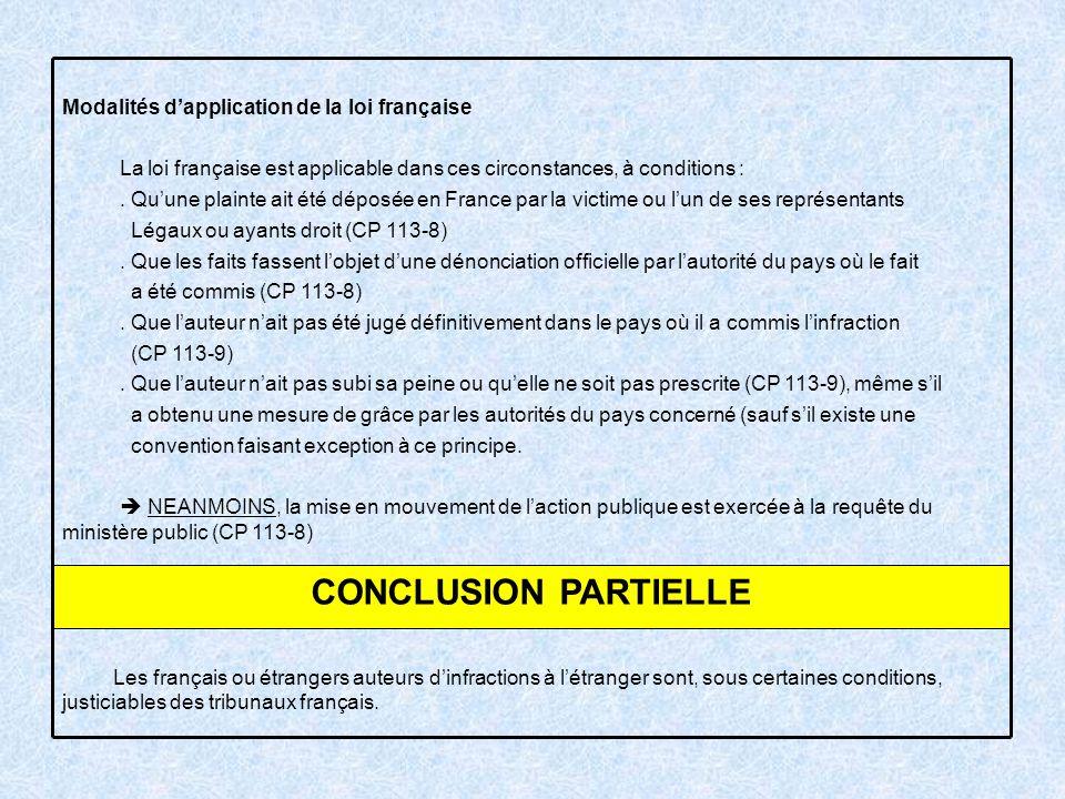 Modalités dapplication de la loi française La loi française est applicable dans ces circonstances, à conditions :. Quune plainte ait été déposée en Fr