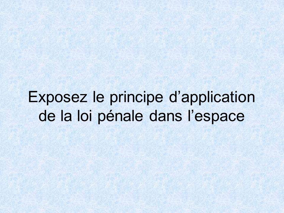 Exposez le principe dapplication de la loi pénale dans lespace