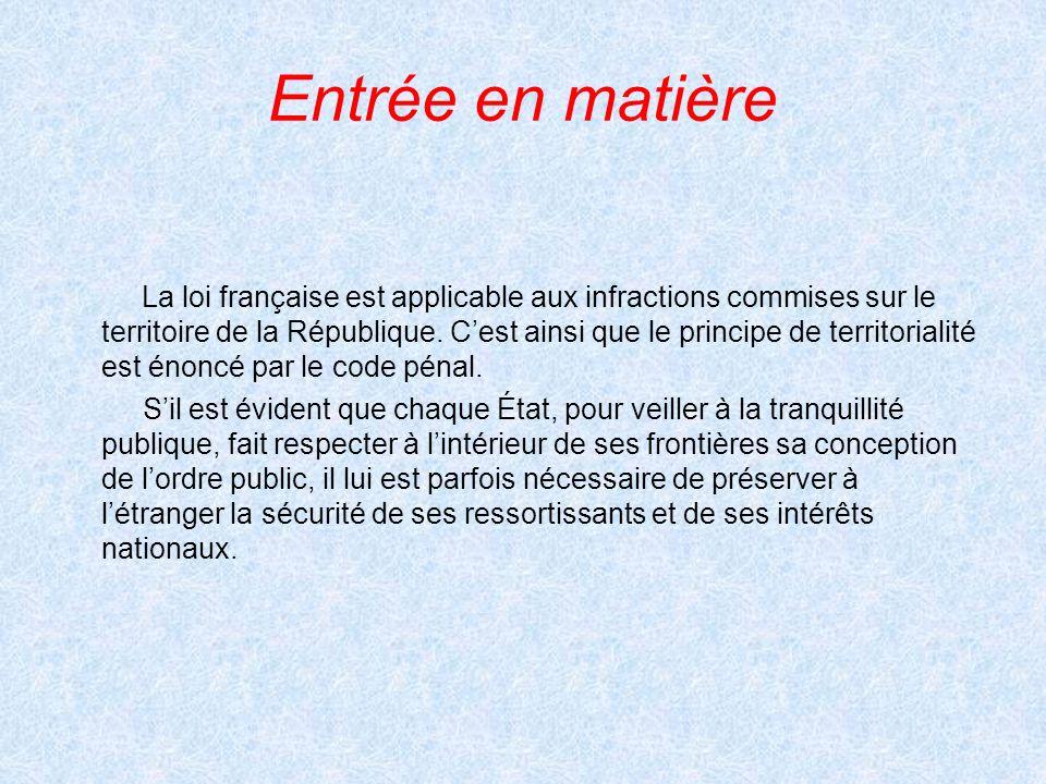 Entrée en matière La loi française est applicable aux infractions commises sur le territoire de la République. Cest ainsi que le principe de territori
