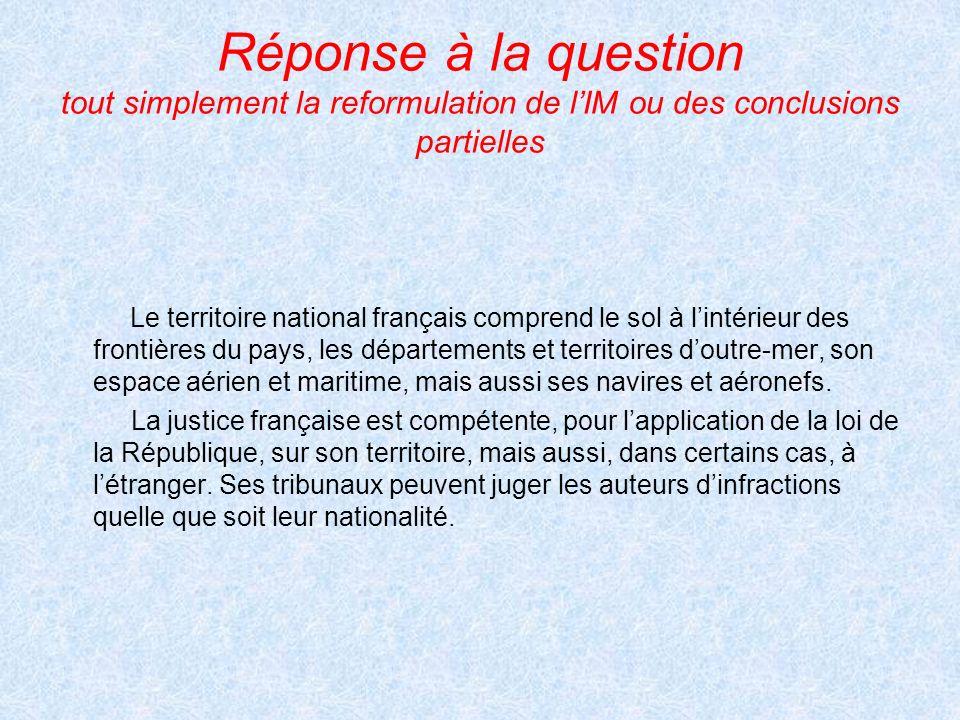 Réponse à la question tout simplement la reformulation de lIM ou des conclusions partielles Le territoire national français comprend le sol à lintérie