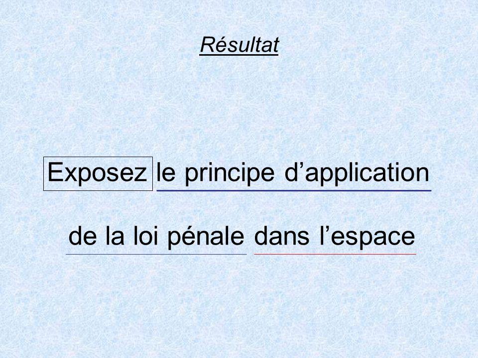 Résultat Exposez le principe dapplication de la loi pénale dans lespace
