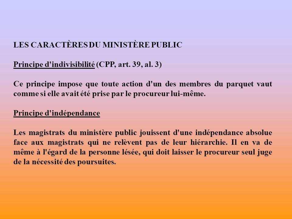 LES CARACTÈRES DU MINISTÈRE PUBLIC Principe d irresponsabilité (CPP, art.
