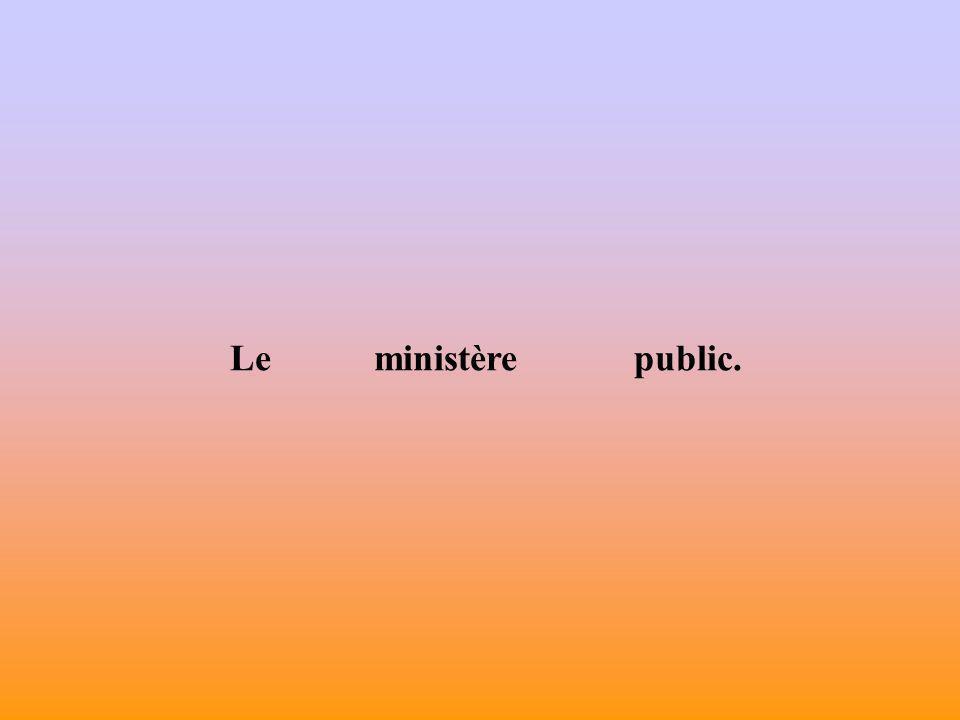 Ministère public: magistrature établie auprès d une juridiction et requérant l application des lois au nom de la société.