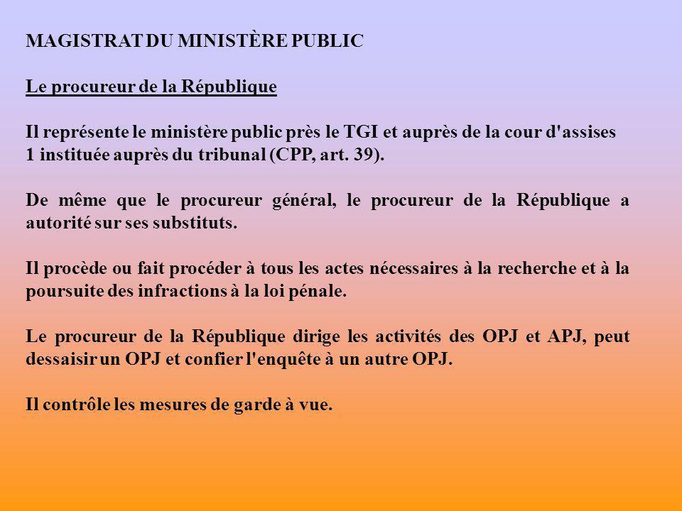 MAGISTRAT DU MINISTÈRE PUBLIC Le procureur de la République Il reçoit les plaintes, les dénonciations et est destinataire des procédures (CPP, art.