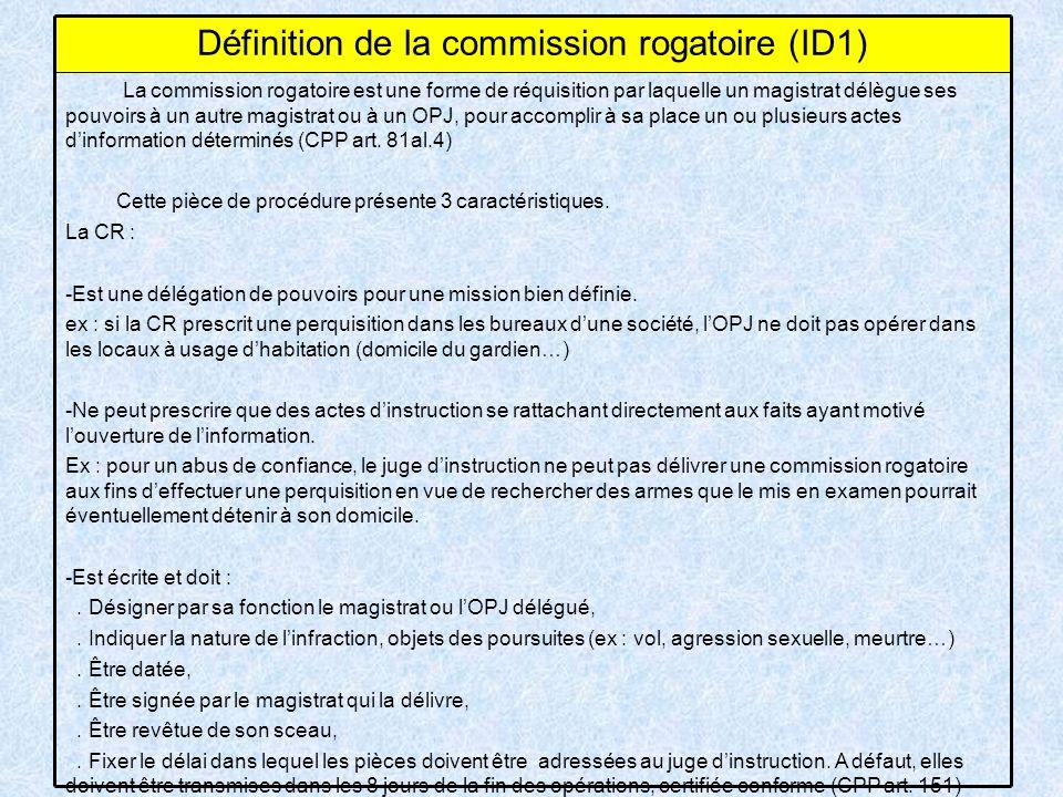 La commission rogatoire est une forme de réquisition par laquelle un magistrat délègue ses pouvoirs à un autre magistrat ou à un OPJ, pour accomplir à