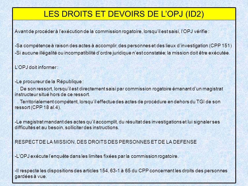 Avant de procéder à lexécution de la commission rogatoire, lorsquil est saisi, lOPJ vérifie : -Sa compétence à raison des actes à accomplir, des perso