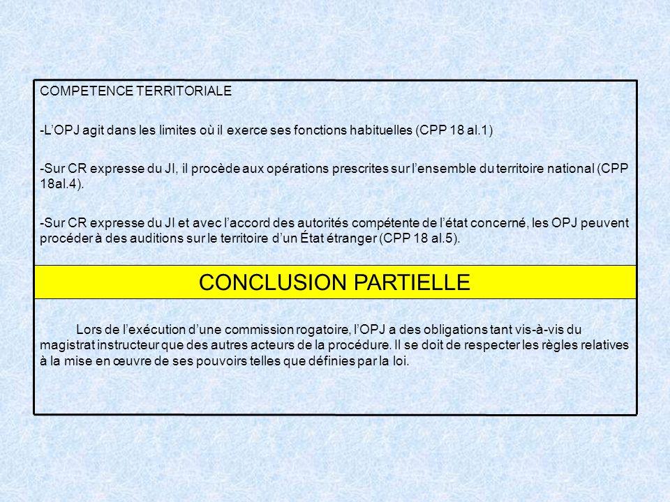 CONCLUSION PARTIELLE Lors de lexécution dune commission rogatoire, lOPJ a des obligations tant vis-à-vis du magistrat instructeur que des autres acteu