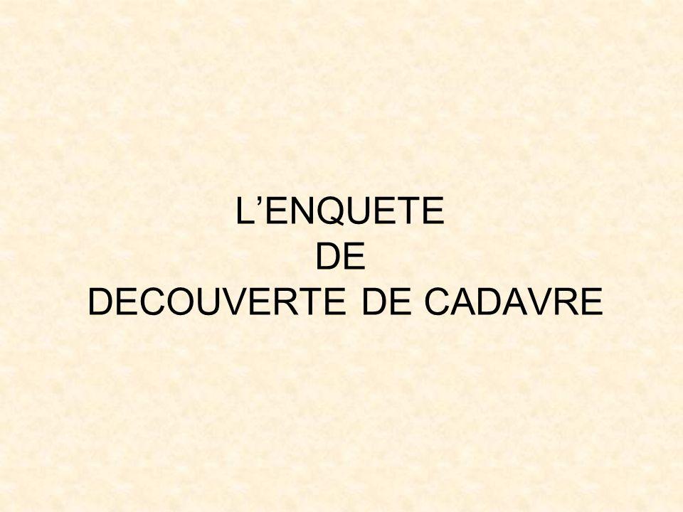 Prévue et définie par le code de procédure pénale, lenquête de découverte de cadavre est confiée au procureur de la République.