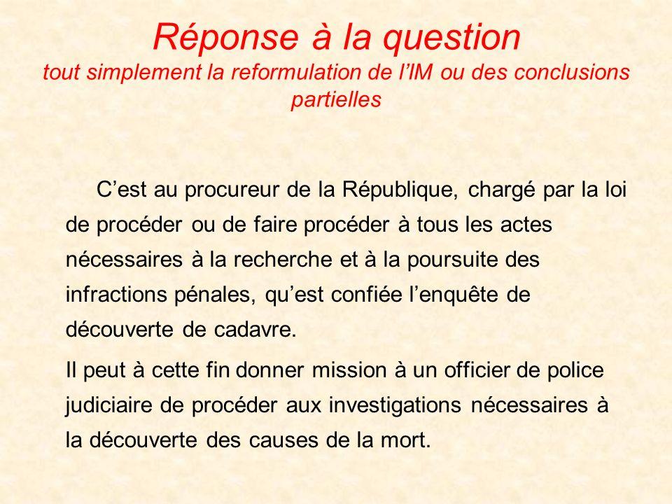 Réponse à la question tout simplement la reformulation de lIM ou des conclusions partielles Cest au procureur de la République, chargé par la loi de p