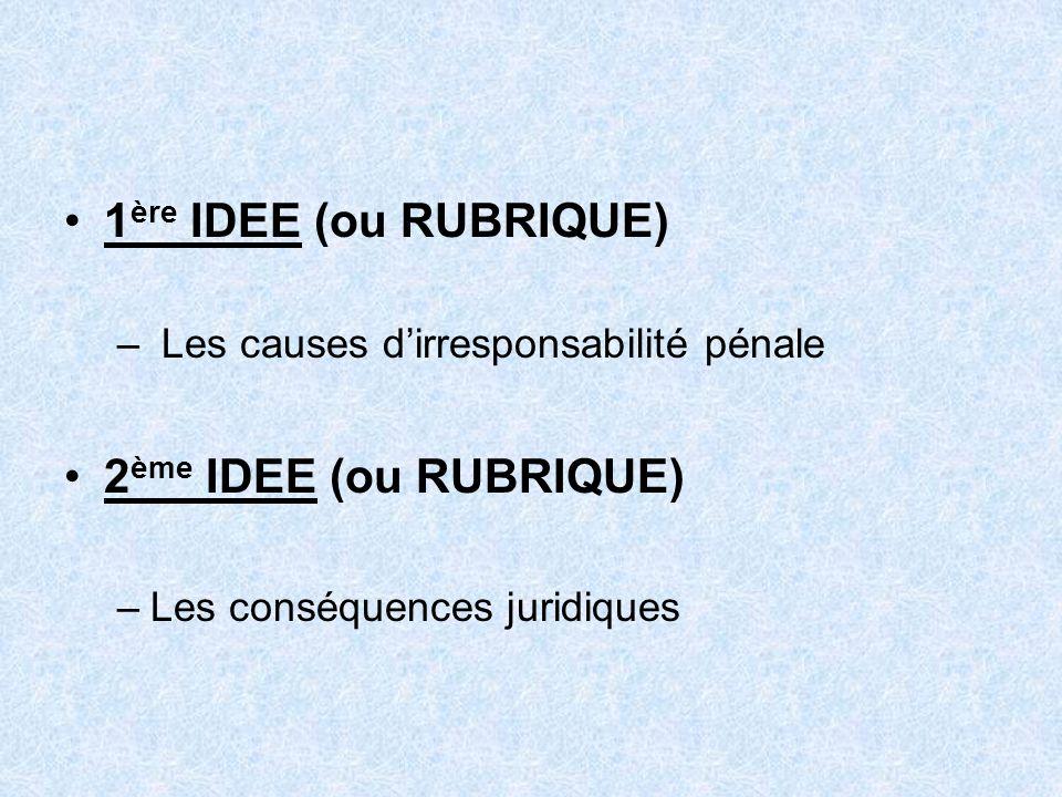1 ère IDEE (ou RUBRIQUE) – Les causes dirresponsabilité pénale 2 ème IDEE (ou RUBRIQUE) –Les conséquences juridiques