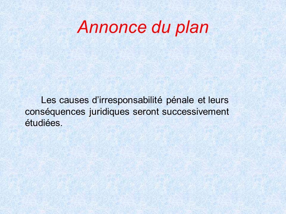 Annonce du plan Les causes dirresponsabilité pénale et leurs conséquences juridiques seront successivement étudiées.