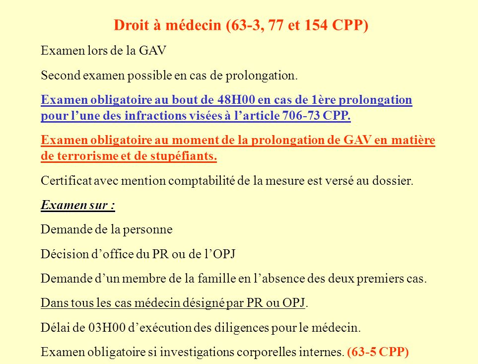 Droit à médecin (63-3, 77 et 154 CPP) Examen lors de la GAV Second examen possible en cas de prolongation.