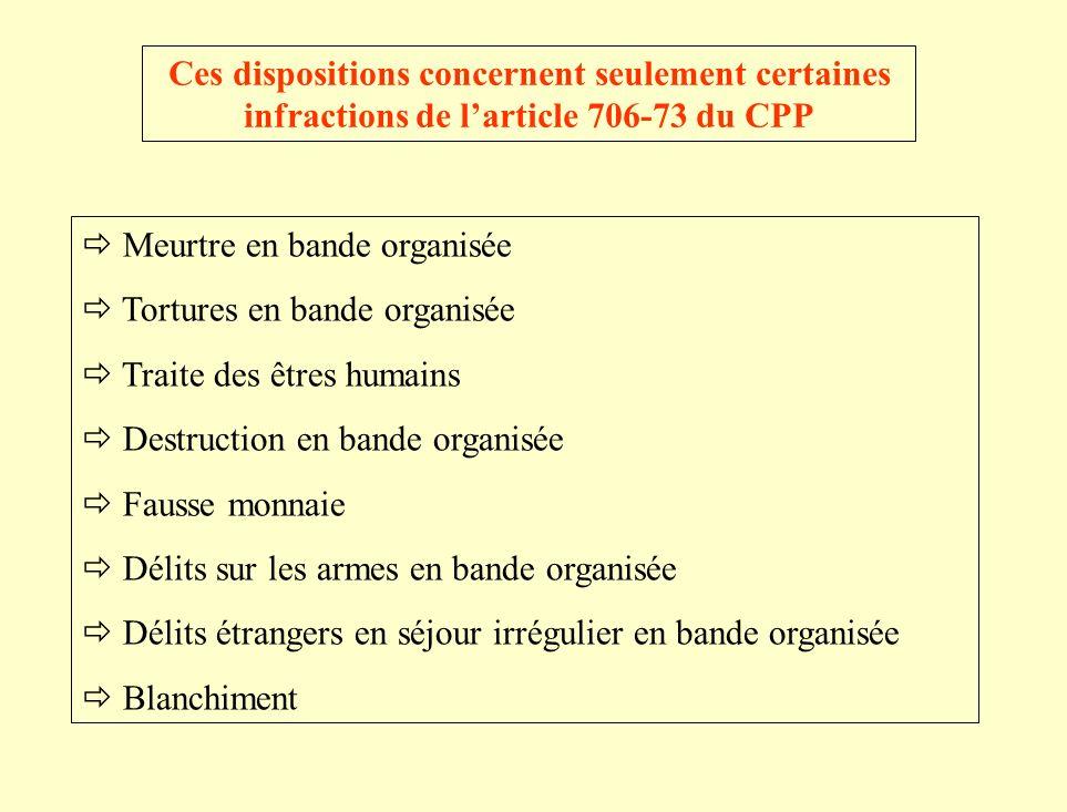 Ces dispositions concernent seulement certaines infractions de larticle 706-73 du CPP Meurtre en bande organisée Tortures en bande organisée Traite de
