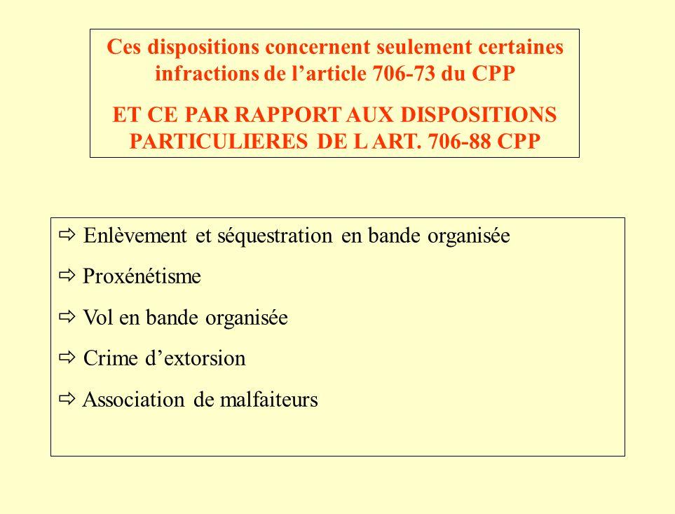 Ces dispositions concernent seulement certaines infractions de larticle 706-73 du CPP ET CE PAR RAPPORT AUX DISPOSITIONS PARTICULIERES DE L ART.