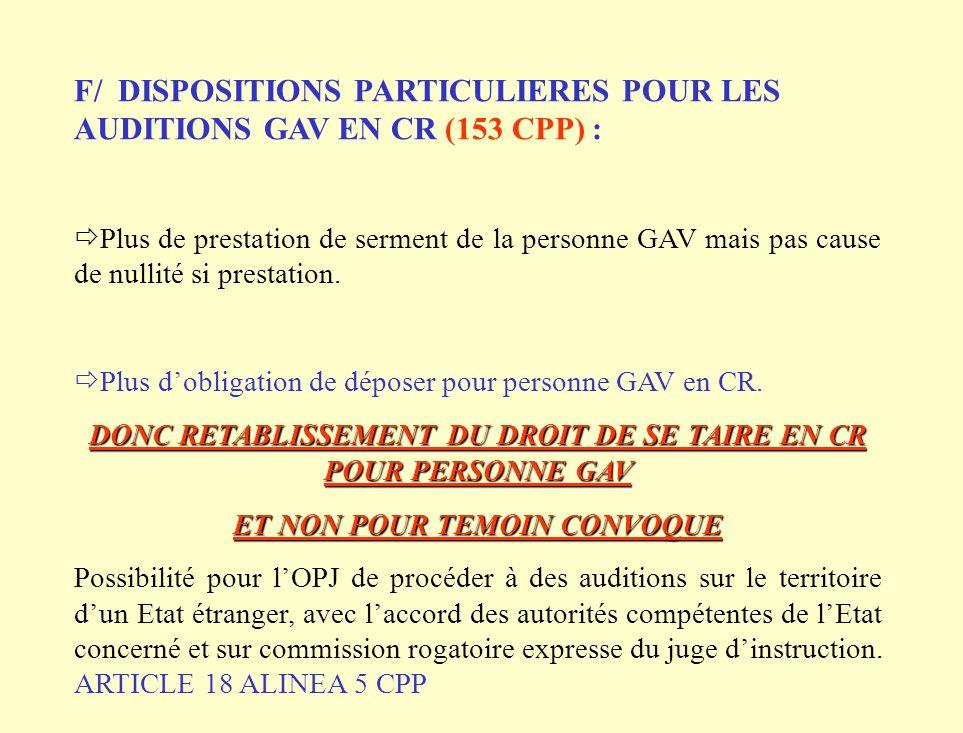 F/ DISPOSITIONS PARTICULIERES POUR LES AUDITIONS GAV EN CR (153 CPP) : Plus de prestation de serment de la personne GAV mais pas cause de nullité si prestation.