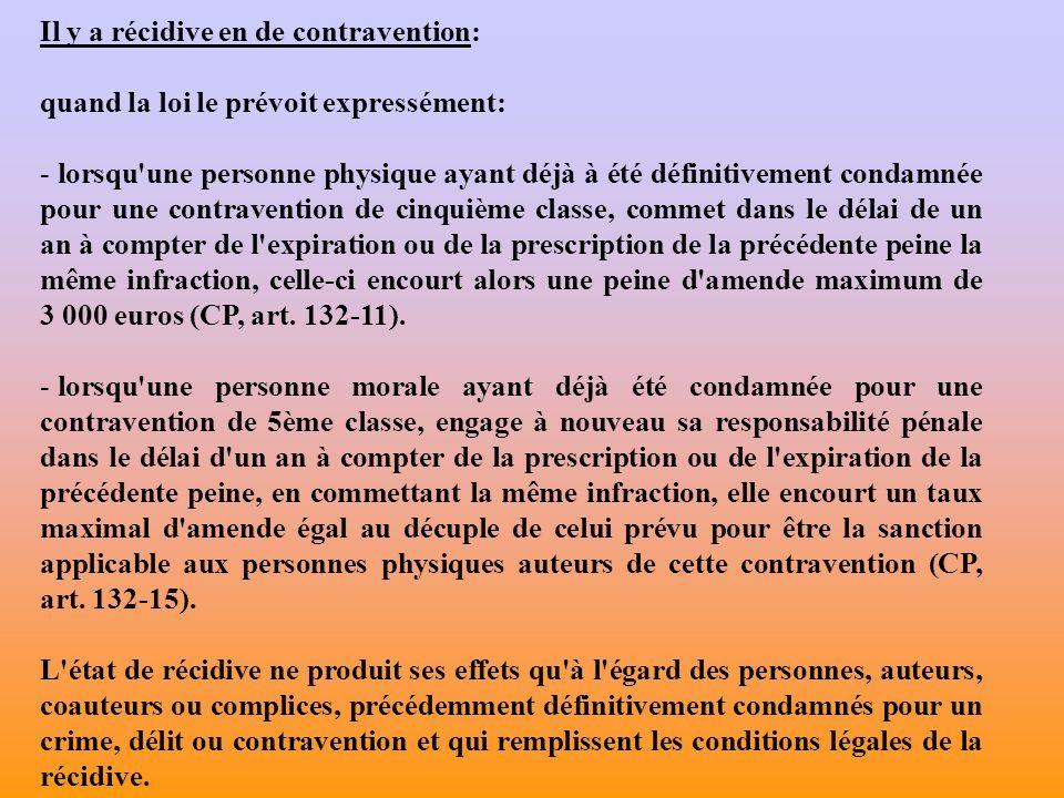 Il y a récidive en de contravention: quand la loi le prévoit expressément: - lorsqu'une personne physique ayant déjà à été définitivement condamnée po