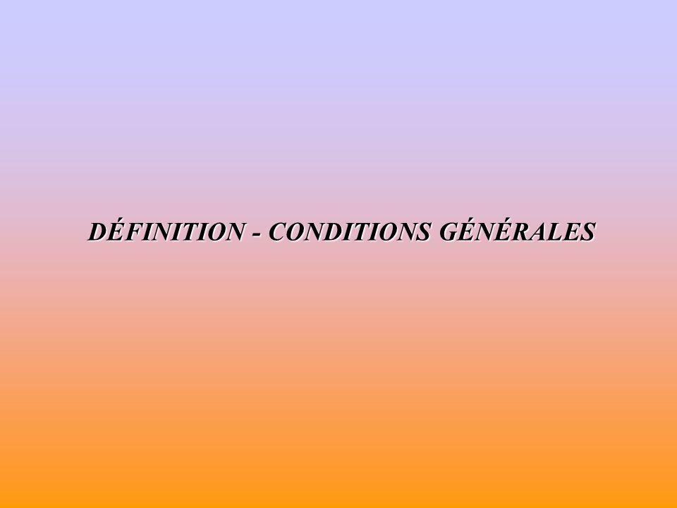 DÉFINITION - CONDITIONS GÉNÉRALES
