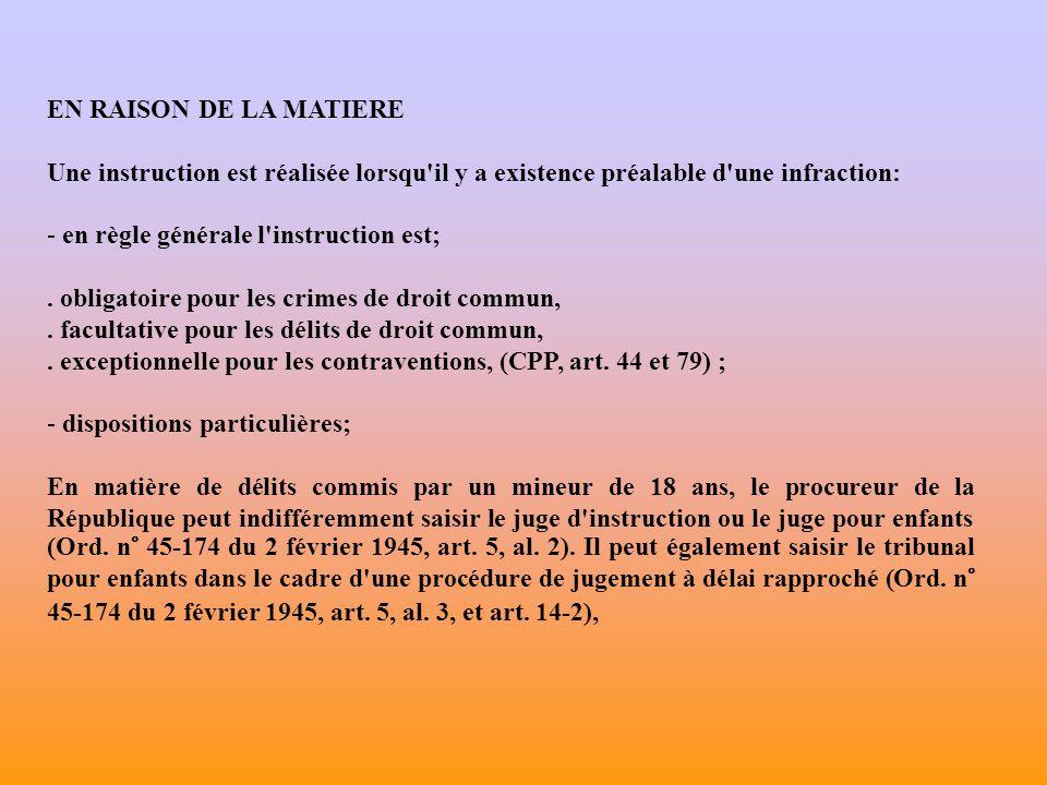 EN RAISON DE LA MATIERE Une instruction est réalisée lorsqu il y a existence préalable d une infraction: - en règle générale l instruction est;.