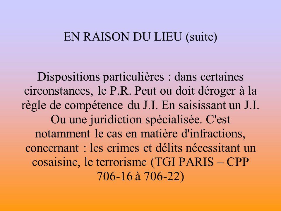 EN RAISON DU LIEU (suite) Dispositions particulières : dans certaines circonstances, le P.R.