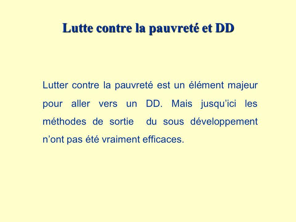 Lutte contre la pauvreté et DD Lutter contre la pauvreté est un élément majeur pour aller vers un DD. Mais jusquici les méthodes de sortie du sous dév