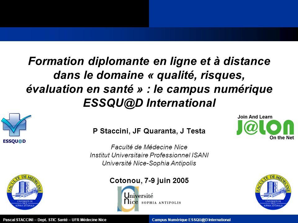 Pascal STACCINI – Dept. STIC Santé – UFR Médecine NiceCampus Numérique ESSQU@D International Formation diplomante en ligne et à distance dans le domai