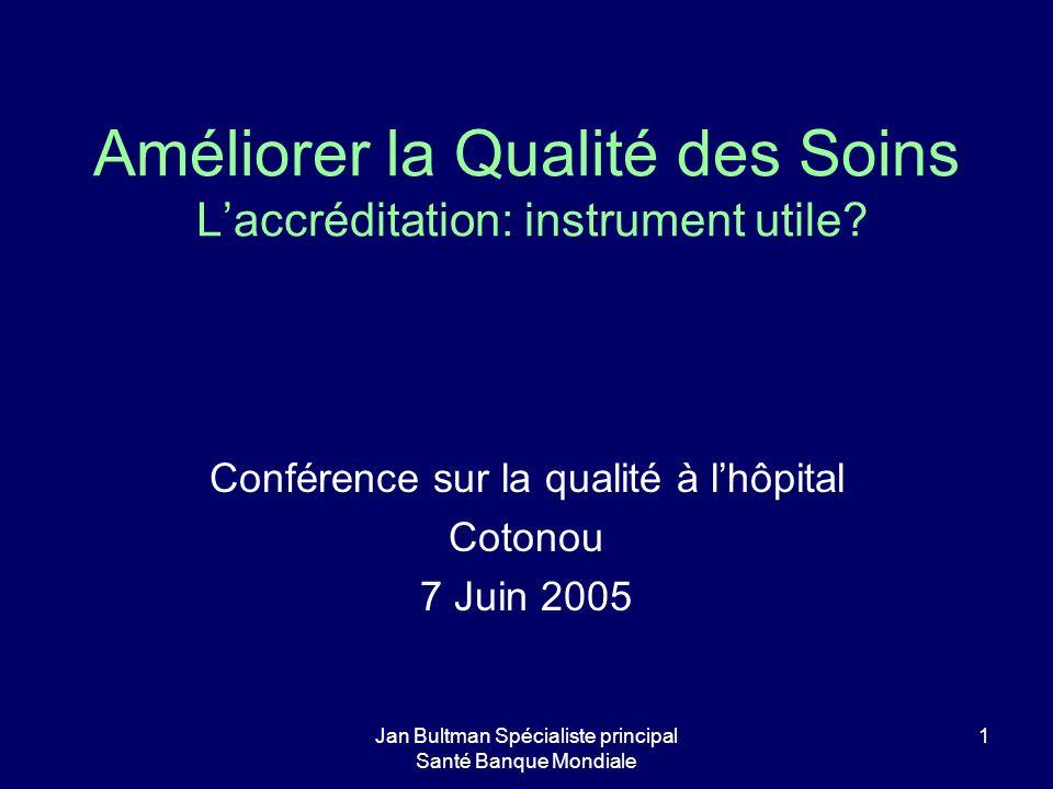 Jan Bultman Spécialiste principal Santé Banque Mondiale 1 Améliorer la Qualité des Soins Laccréditation: instrument utile.