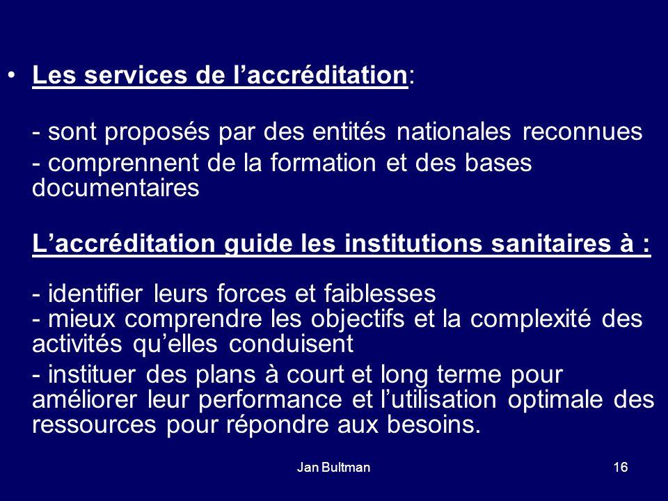 Jan Bultman16 Les services de laccréditation: - sont proposés par des entités nationales reconnues - comprennent de la formation et des bases document