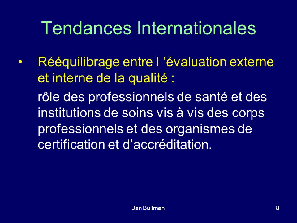 Jan Bultman8 Tendances Internationales Rééquilibrage entre l évaluation externe et interne de la qualité : rôle des professionnels de santé et des ins