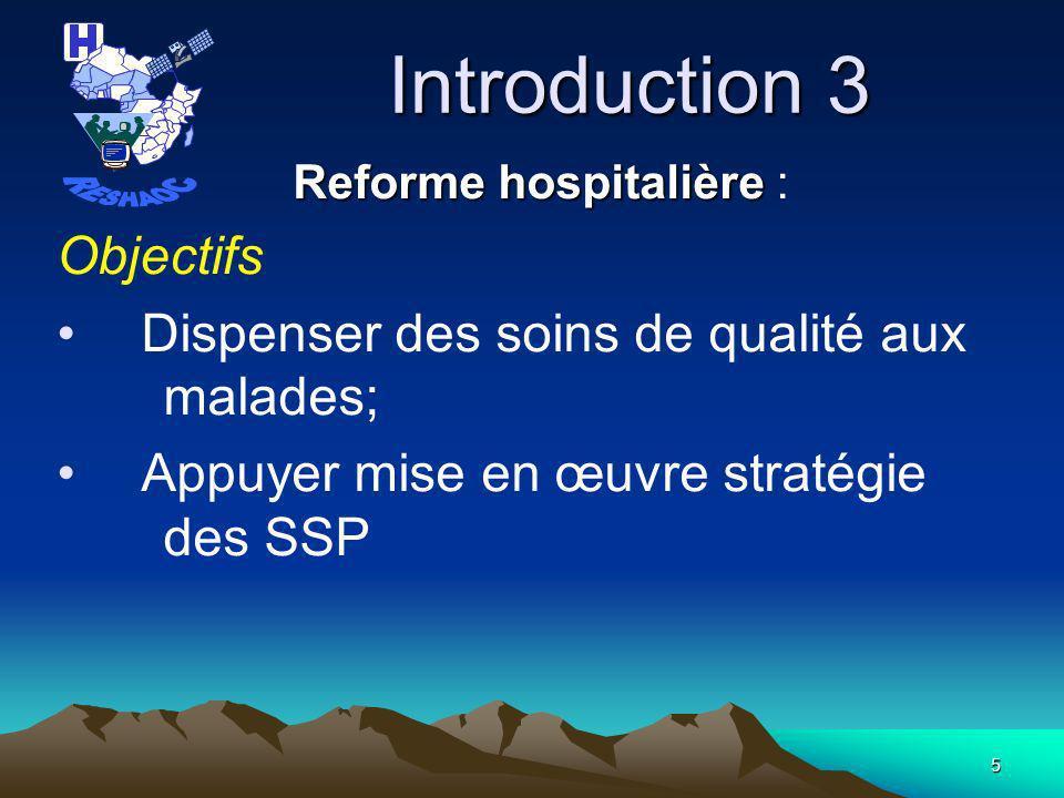 4 Introduction 2 PNDS 5 axes stratégiques : –Renforcement du cadre institutionnel des établissements hospitaliers ; –Amélioration couverture géographique et de laccessibilité financière ; –Amélioration de la qualité des soins et des services ; –Développement des ressources humaines ; –Promotion et développement de la recherche essentielle en santé.