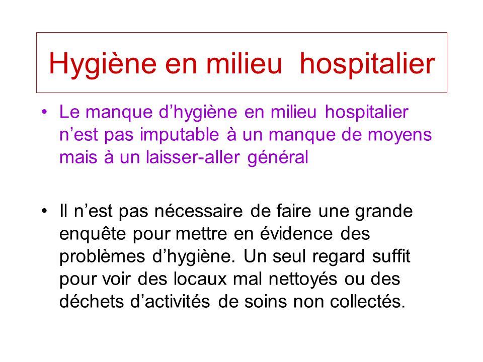 Hygiène en milieu hospitalier Le manque dhygiène en milieu hospitalier nest pas imputable à un manque de moyens mais à un laisser-aller général Il nes