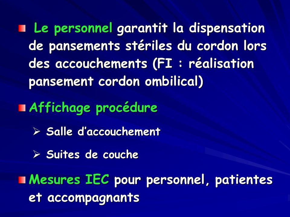 Le personnel garantit la dispensation de pansements stériles du cordon lors des accouchements (FI : réalisation pansement cordon ombilical) Le personn