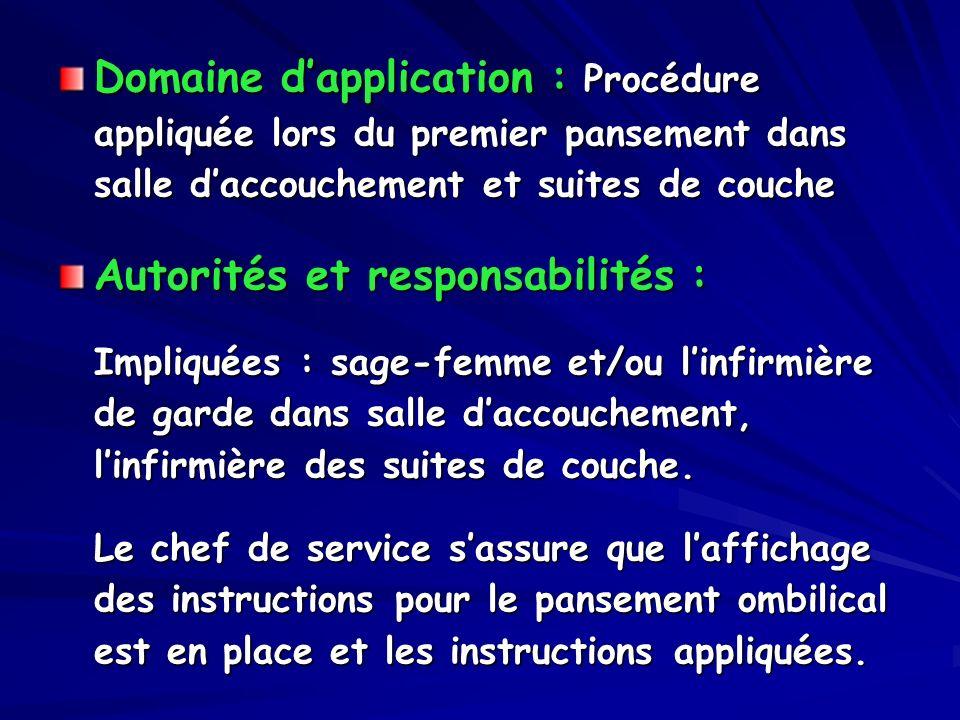 Domaine dapplication : Procédure appliquée lors du premier pansement dans salle daccouchement et suites de couche Autorités et responsabilités : Impli
