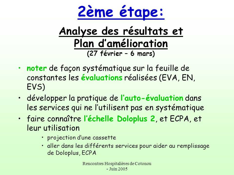 Rencontres Hospitalières de Cotonou - Juin 2005 2ème étape: Analyse des résultats et Plan damélioration (27 février – 6 mars) noter de façon systémati