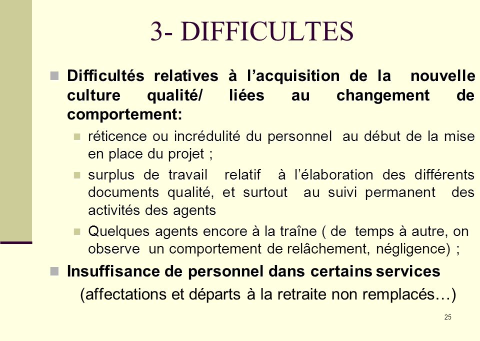 25 3- DIFFICULTES Difficultés relatives à lacquisition de la nouvelle culture qualité/ liées au changement de comportement: Difficultés relatives à la