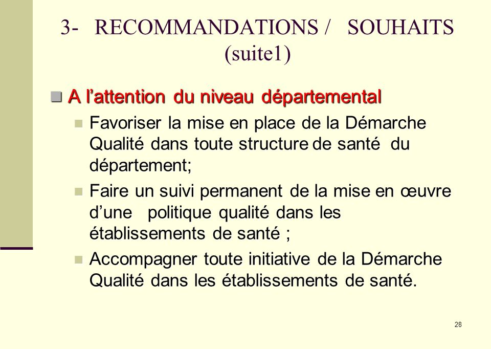 28 3- RECOMMANDATIONS / SOUHAITS (suite1) A lattention du niveau départemental A lattention du niveau départemental Favoriser la mise en place de la D