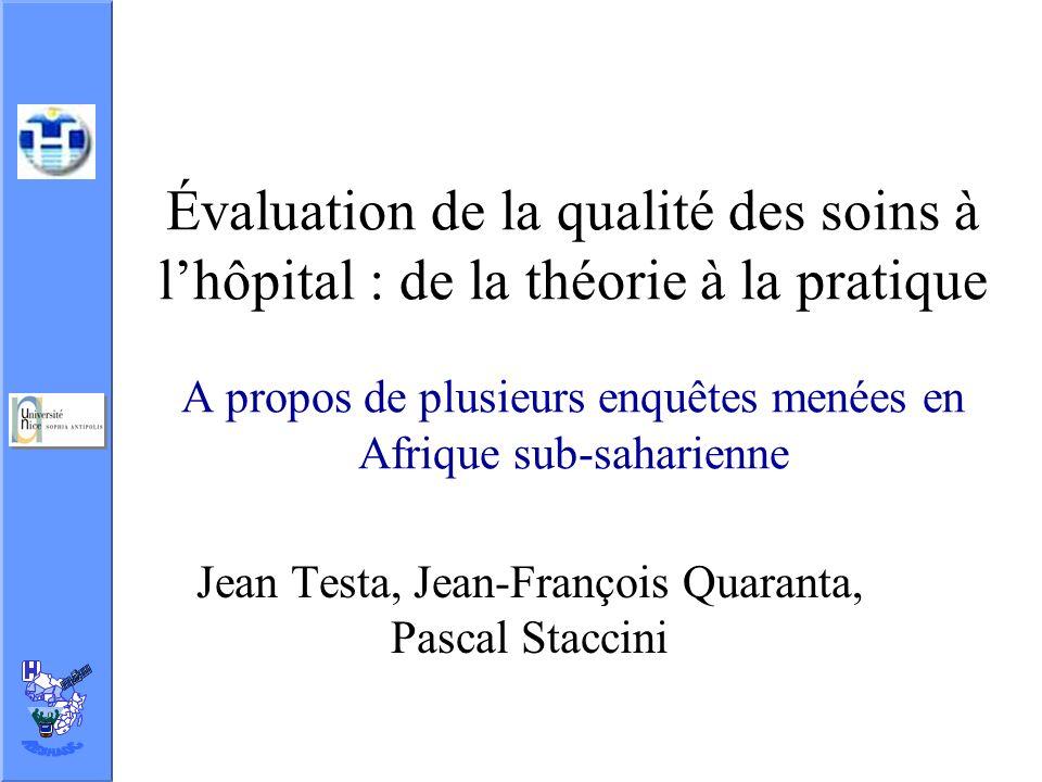 Évaluation de la qualité des soins à lhôpital : de la théorie à la pratique A propos de plusieurs enquêtes menées en Afrique sub-saharienne Jean Testa