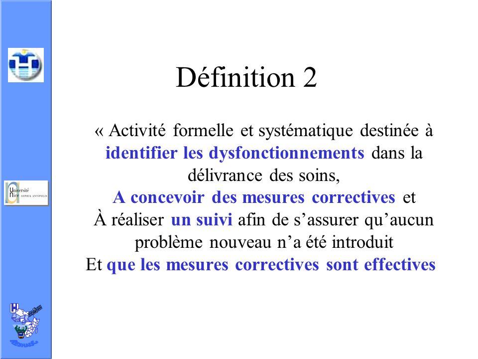 Définition 2 « Activité formelle et systématique destinée à identifier les dysfonctionnements dans la délivrance des soins, A concevoir des mesures co