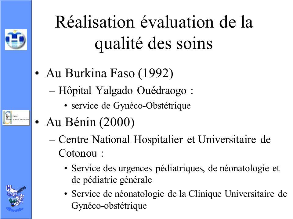 Réalisation évaluation de la qualité des soins Au Burkina Faso (1992) –Hôpital Yalgado Ouédraogo : service de Gynéco-Obstétrique Au Bénin (2000) –Cent