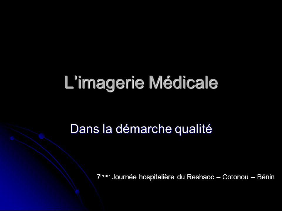 Limagerie Médicale Dans la démarche qualité 7 ème Journée hospitalière du Reshaoc – Cotonou – Bénin