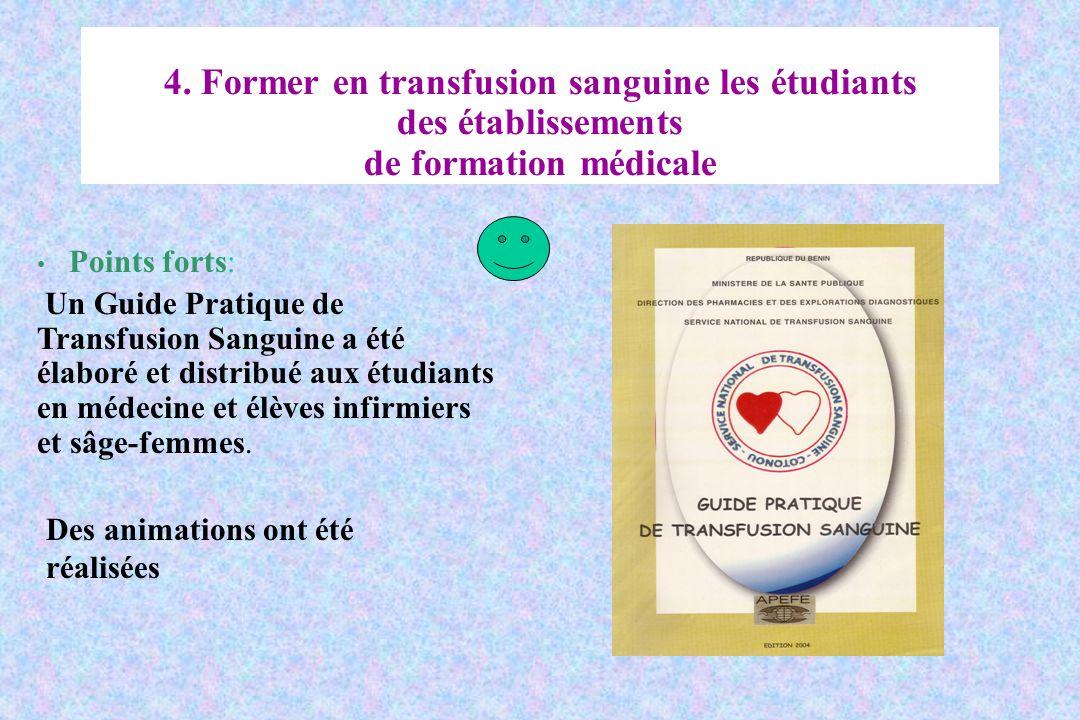 4. Former en transfusion sanguine les étudiants des établissements de formation médicale Points forts: Un Guide Pratique de Transfusion Sanguine a été