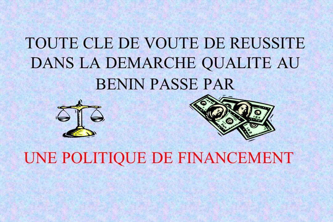 TOUTE CLE DE VOUTE DE REUSSITE DANS LA DEMARCHE QUALITE AU BENIN PASSE PAR UNE POLITIQUE DE FINANCEMENT