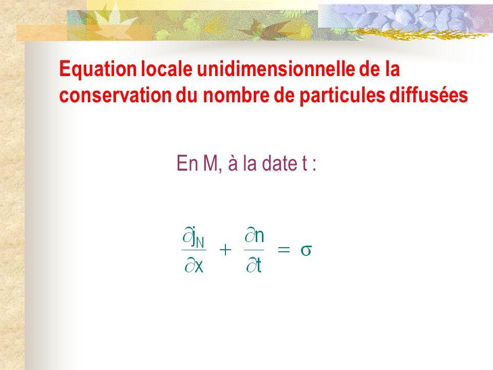 En M, à la date t : Equation locale unidimensionnelle de la conservation du nombre de particules diffusées