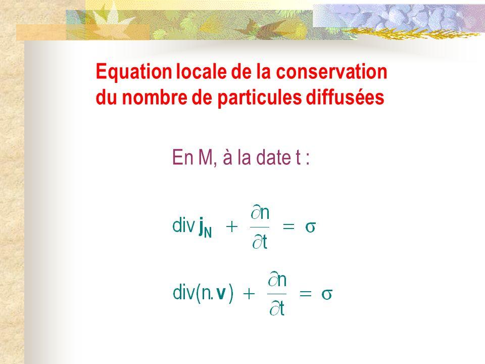En M, à la date t : Equation locale de la conservation du nombre de particules diffusées