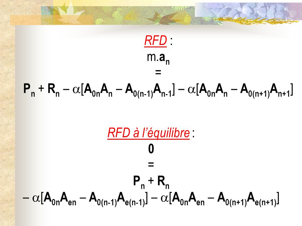 RFD : m. a n = P n + R n – [ A 0n A n – A 0(n-1) A n-1 ] – [ A 0n A n – A 0(n+1) A n+1 ] RFD à léquilibre : 0 = P n + R n – [ A 0n A en – A 0(n-1) A e