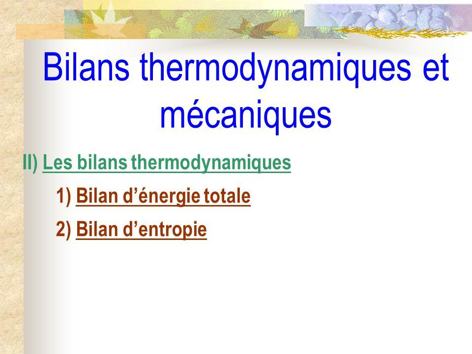 Bilans thermodynamiques et mécaniques II) Les bilans thermodynamiques 1) Bilan dénergie totale 2) Bilan dentropie
