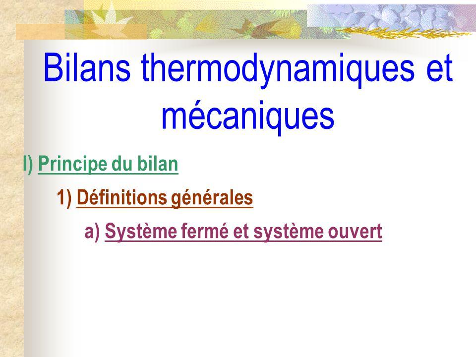 Bilans thermodynamiques et mécaniques I) Principe du bilan 1) Définitions générales a) Système fermé et système ouvert