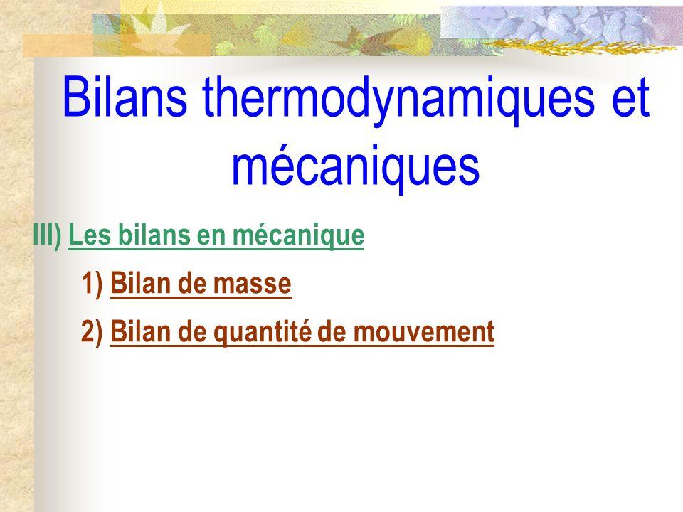 Bilans thermodynamiques et mécaniques III) Les bilans en mécanique 1) Bilan de masse 2) Bilan de quantité de mouvement